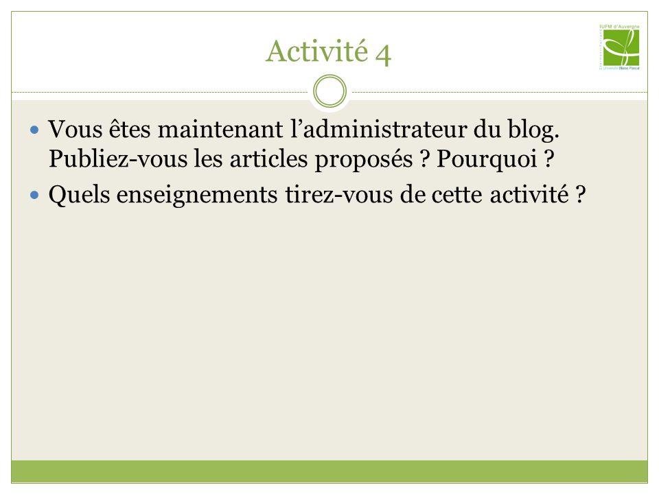 Activité 4 Vous êtes maintenant ladministrateur du blog.