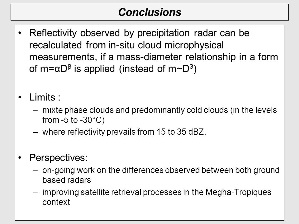 Conclusions Reflectivity observed by precipitation radar can be recalculated from in-situ cloud microphysical measurements, if a mass-diameter relatio
