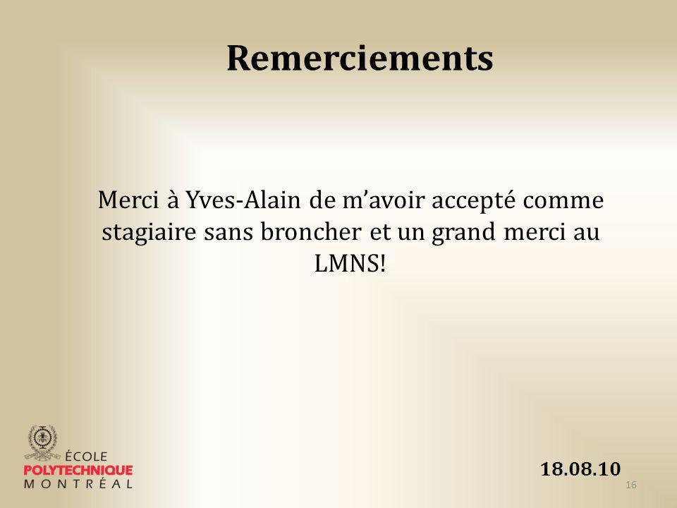 18.08.10 Remerciements 16 Merci à Yves-Alain de mavoir accepté comme stagiaire sans broncher et un grand merci au LMNS!