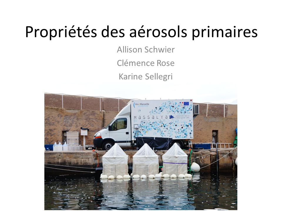 Propriétés des aérosols primaires Allison Schwier Clémence Rose Karine Sellegri
