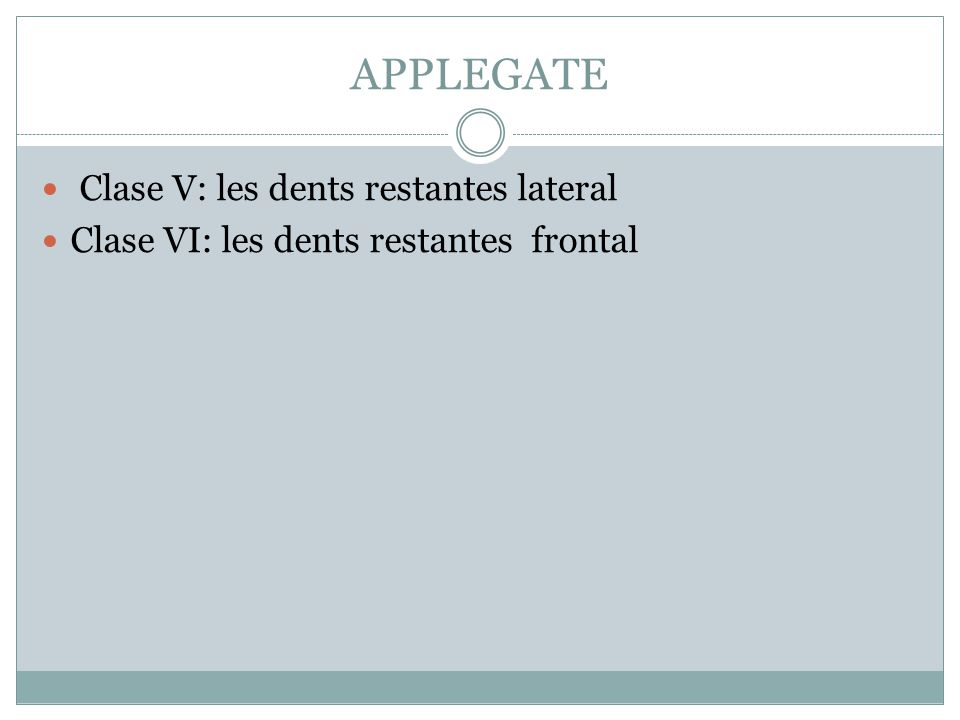 APPLEGATE Clase V: les dents restantes lateral Clase VI: les dents restantes frontal