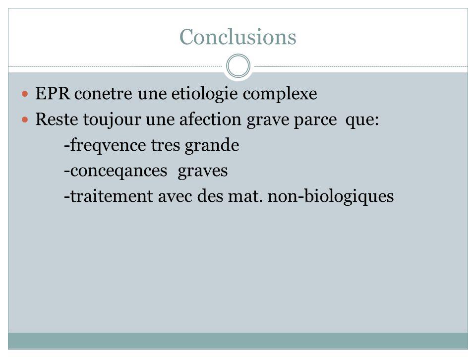 Conclusions EPR conetre une etiologie complexe Reste toujour une afection grave parce que: -freqvence tres grande -conceqances graves -traitement avec