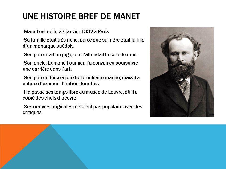UNE HISTOIRE BREF DE MANET -Manet est né le 23 janvier 1832 à Paris -Sa famille était très riche, parce que sa mère était la fille dun monarque suédoi