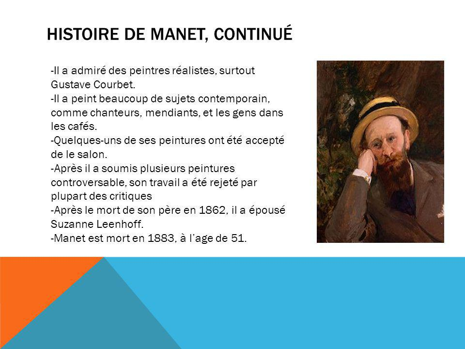 HISTOIRE DE MANET, CONTINUÉ -Il a admiré des peintres réalistes, surtout Gustave Courbet. -Il a peint beaucoup de sujets contemporain, comme chanteurs