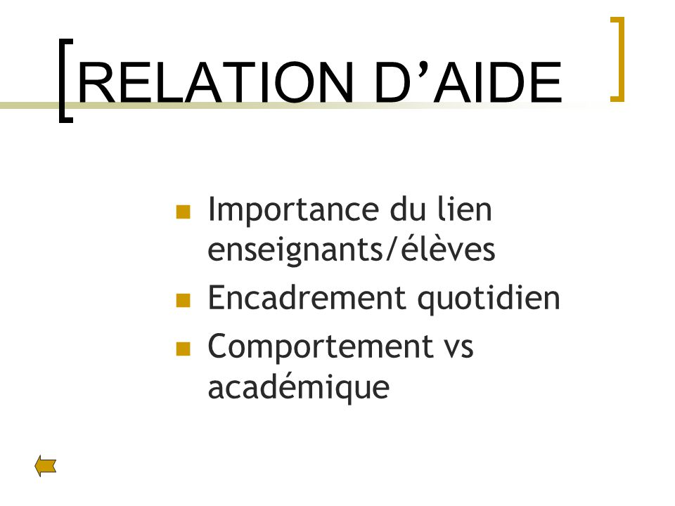 RELATION D AIDE Importance du lien enseignants/élèves Encadrement quotidien Comportement vs académique