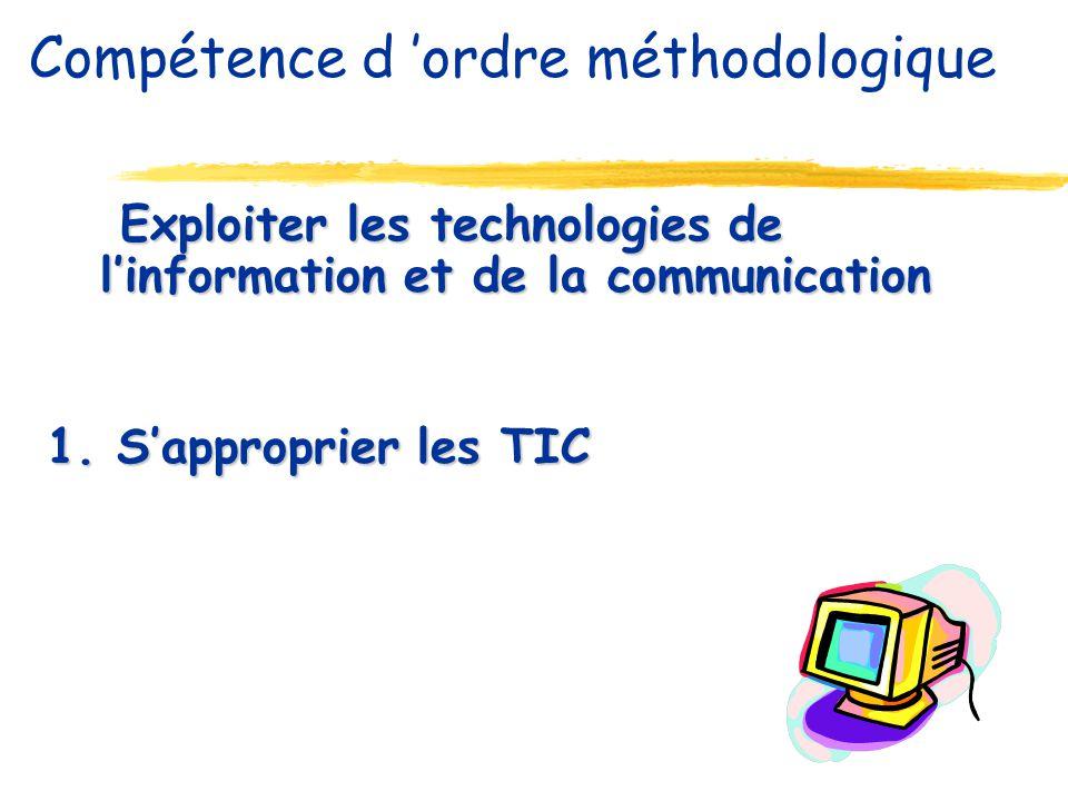 Exploiter les technologies de linformation et de la communication Exploiter les technologies de linformation et de la communication 1. Sapproprier les
