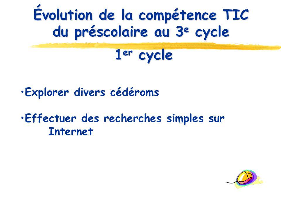 1 er cycle 1 er cycle Explorer divers cédéroms Effectuer des recherches simples sur Internet Évolution de la compétence TIC du préscolaire au 3 e cycl