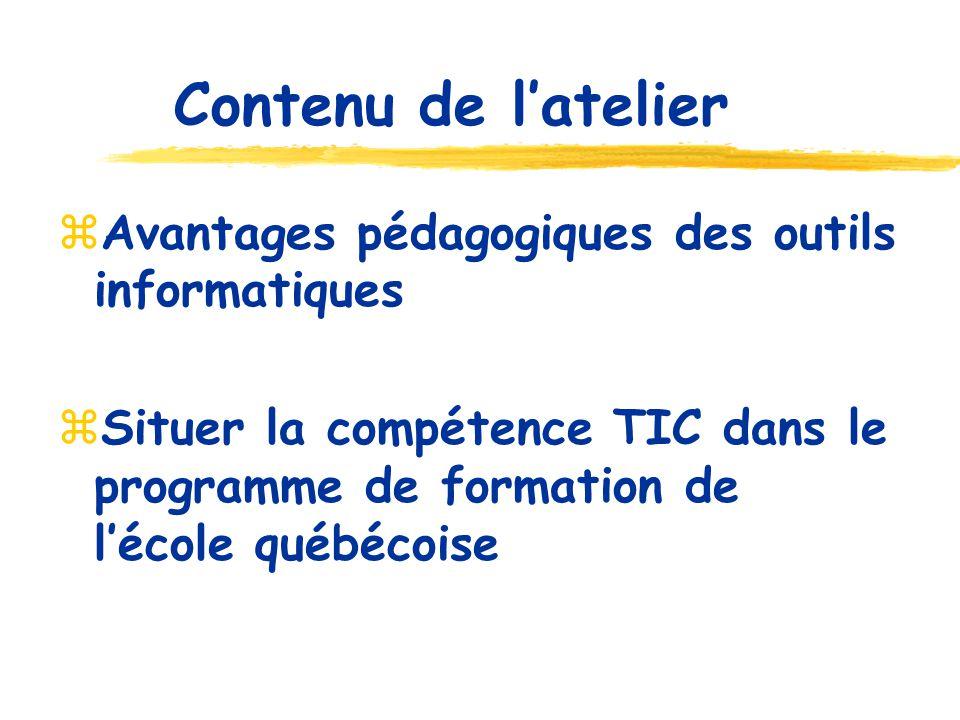 Contenu de latelier Avantages pédagogiques des outils informatiques Situer la compétence TIC dans le programme de formation de lécole québécoise