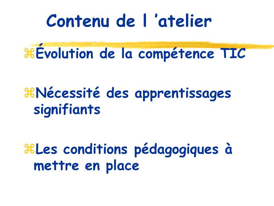 Évolution de la compétence TIC Nécessité des apprentissages signifiants Les conditions pédagogiques à mettre en place Contenu de l atelier