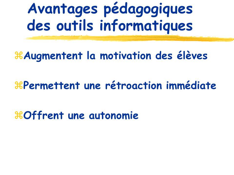 Avantages pédagogiques des outils informatiques Augmentent la motivation des élèves Permettent une rétroaction immédiate Offrent une autonomie