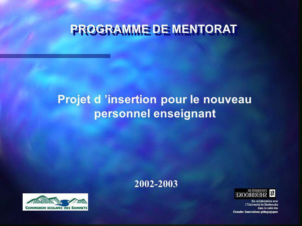 PROGRAMME DE MENTORAT Projet d insertion pour le nouveau personnel enseignant 2002-2003 En collaboration avec lUniversité de Sherbrooke dans le cadre des Grandes Innovations pédagogiques