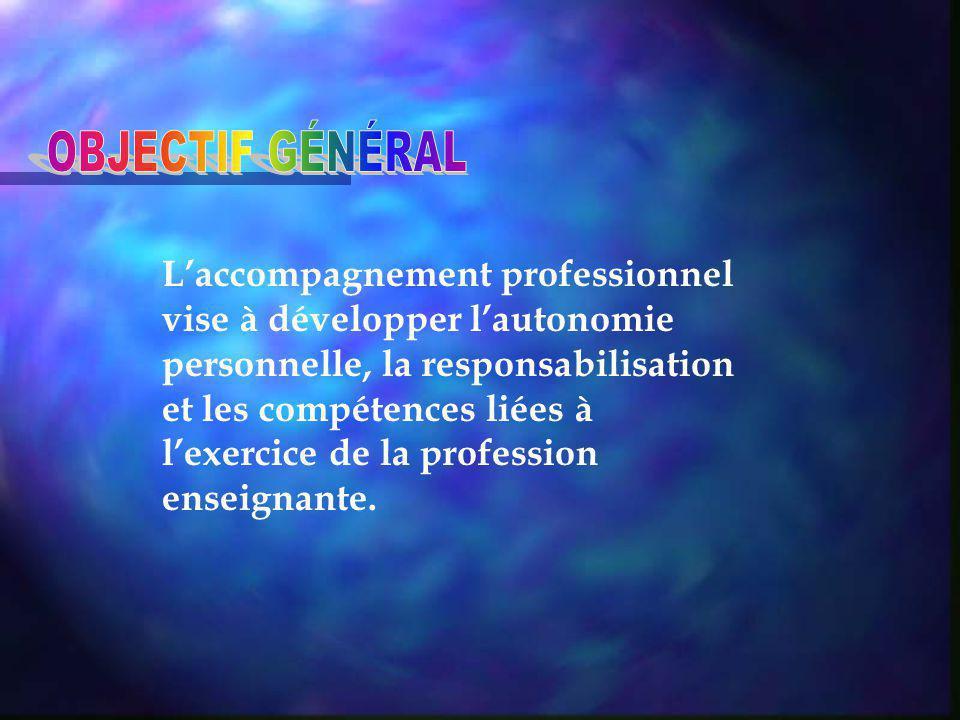 Laccompagnement professionnel vise à développer lautonomie personnelle, la responsabilisation et les compétences liées à lexercice de la profession enseignante.
