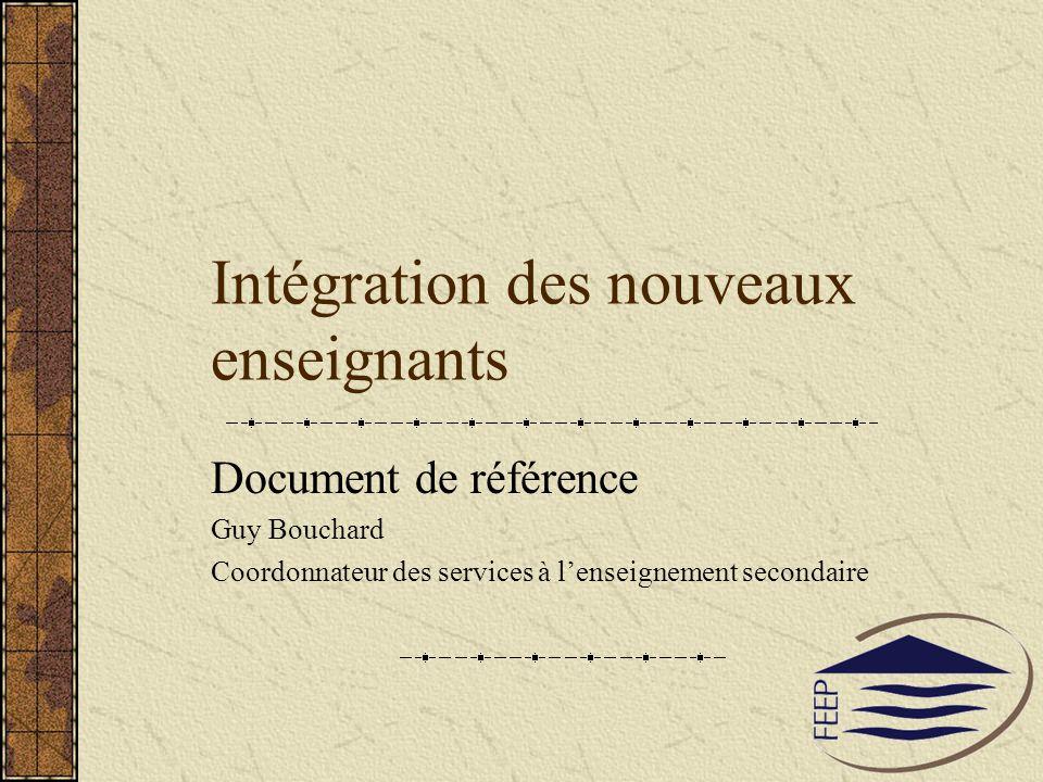 Intégration des nouveaux enseignants Document de référence Guy Bouchard Coordonnateur des services à lenseignement secondaire