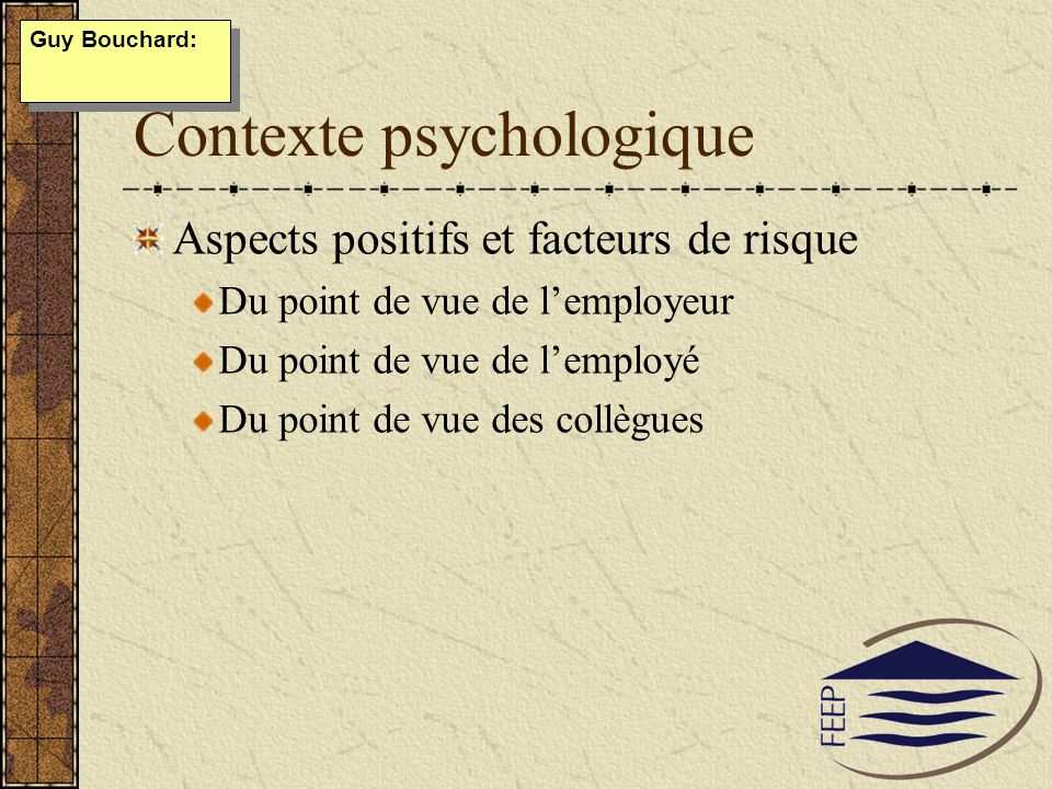 Contexte psychologique Aspects positifs et facteurs de risque Du point de vue de lemployeur Du point de vue de lemployé Du point de vue des collègues