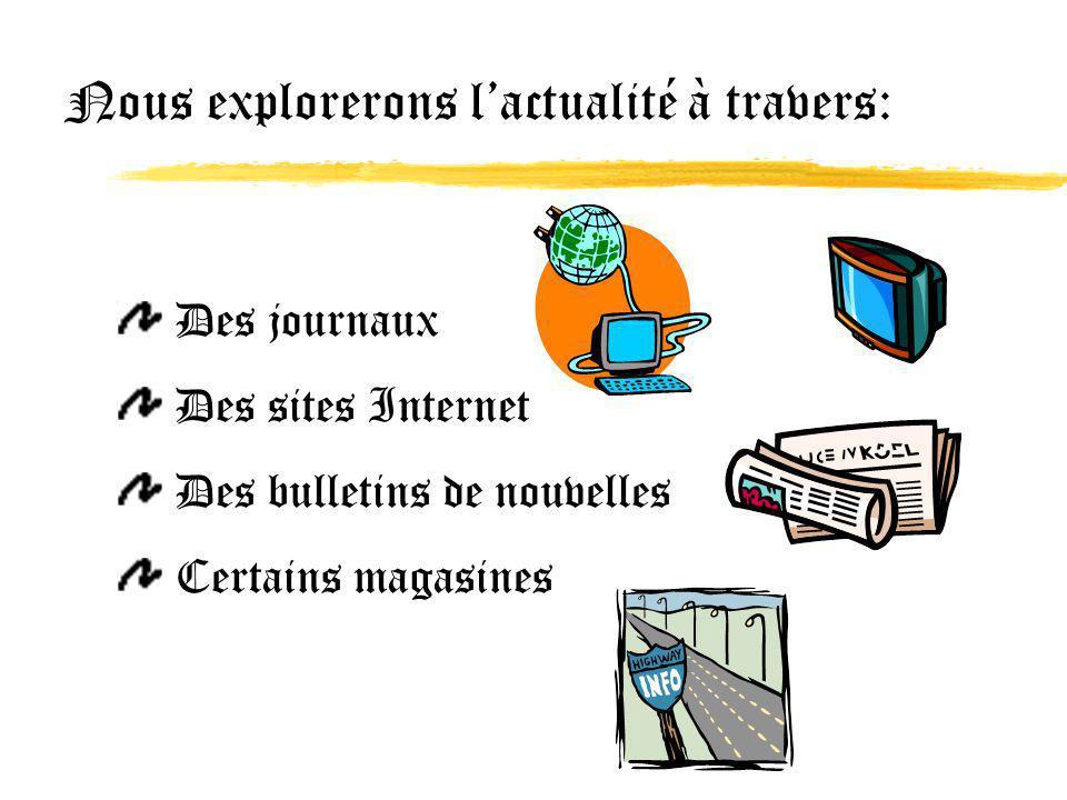 Nous explorerons lactualité à travers: Des journaux Des sites Internet Des bulletins de nouvelles Certains magasines