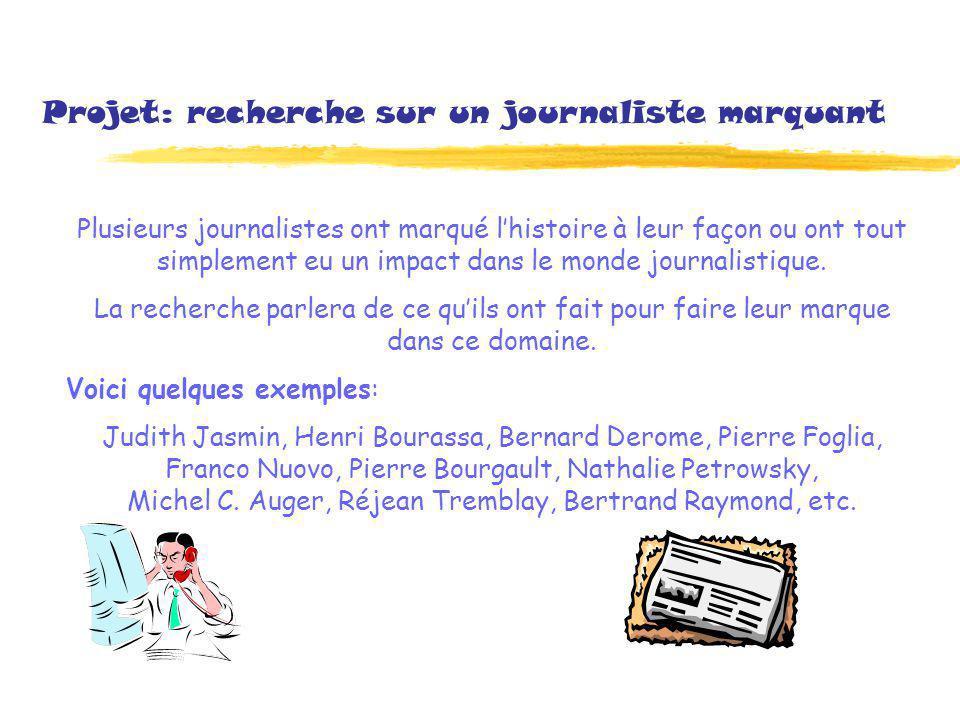 Projet: recherche sur un journaliste marquant Plusieurs journalistes ont marqué lhistoire à leur façon ou ont tout simplement eu un impact dans le monde journalistique.