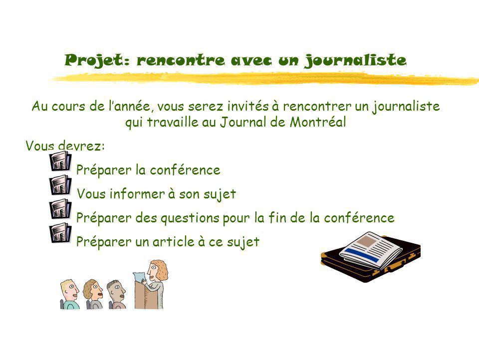 Au cours de lannée, vous serez invités à rencontrer un journaliste qui travaille au Journal de Montréal Vous devrez: Préparer la conférence Vous informer à son sujet Préparer des questions pour la fin de la conférence Préparer un article à ce sujet Projet: rencontre avec un journaliste