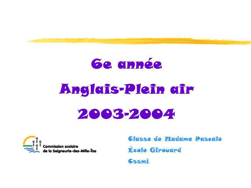 6e année Anglais-Plein air 2003-2004 Classe de Madame Pascale École Girouard Cssmî
