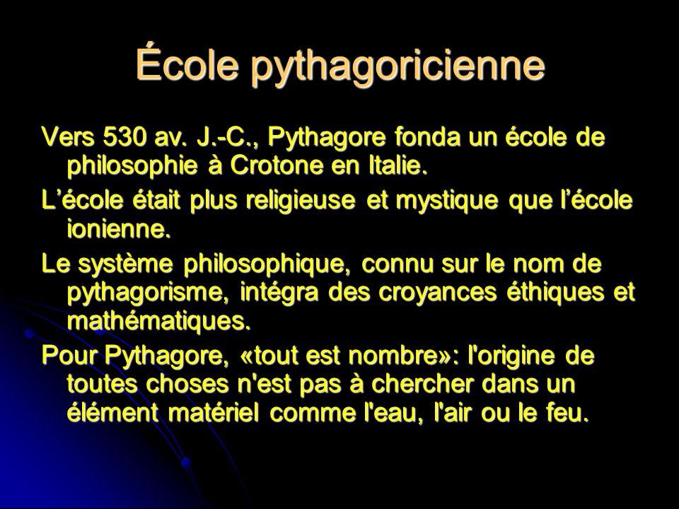 École pythagoricienne Vers 530 av. J.-C., Pythagore fonda un école de philosophie à Crotone en Italie. Lécole était plus religieuse et mystique que lé