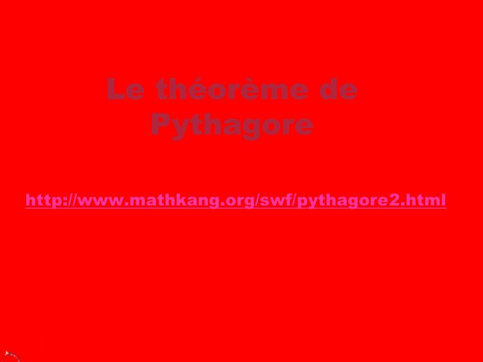 Le théorème de Pythagore http://www.mathkang.org/swf/pythagore2.html