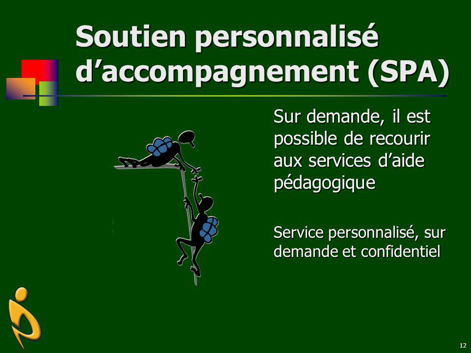 12 Soutien personnalisé daccompagnement (SPA) Sur demande, il est possible de recourir aux services daide pédagogique Service personnalisé, sur demand