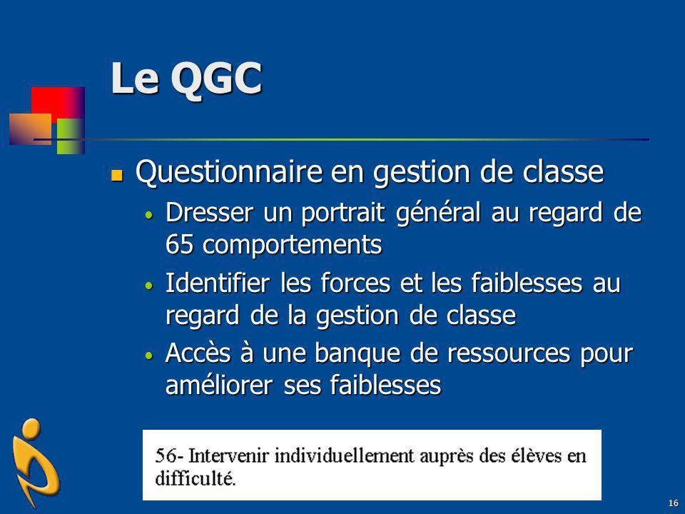 16 Le QGC Questionnaire en gestion de classe Questionnaire en gestion de classe Dresser un portrait général au regard de 65 comportements Dresser un p