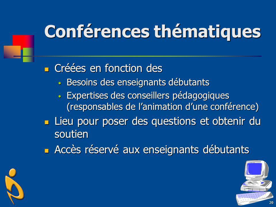 20 Conférences thématiques Créées en fonction des Créées en fonction des Besoins des enseignants débutants Besoins des enseignants débutants Expertise