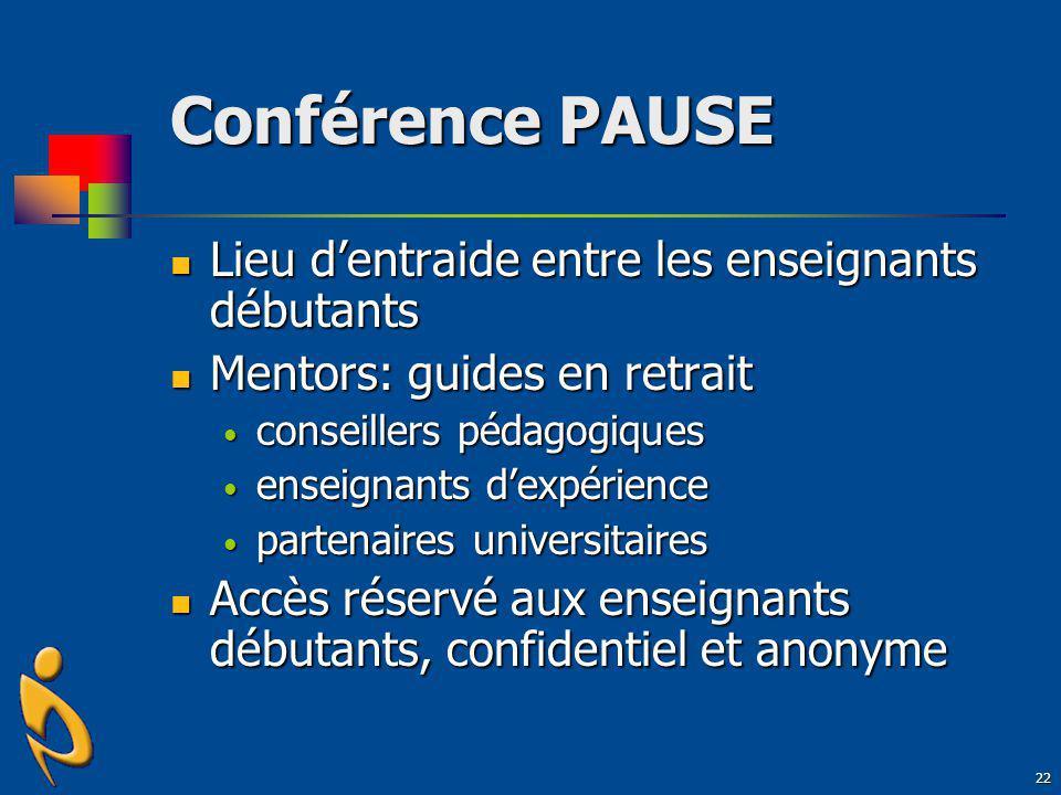 22 Conférence PAUSE Lieu dentraide entre les enseignants débutants Lieu dentraide entre les enseignants débutants Mentors: guides en retrait Mentors: