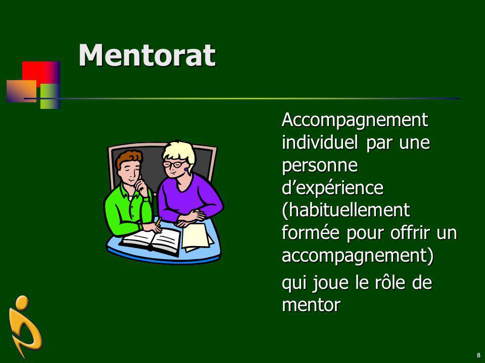 8 Mentorat Accompagnement individuel par une personne dexpérience (habituellement formée pour offrir un accompagnement) qui joue le rôle de mentor