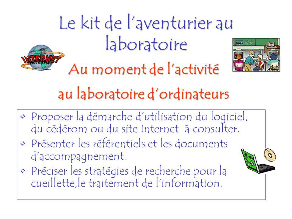 Le kit de laventurier au laboratoire Proposer la démarche dutilisation du logiciel, du cédérom ou du site Internet à consulter. Présenter les référent