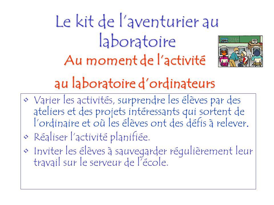 Le kit de laventurier au laboratoire Varier les activités, surprendre les élèves par des ateliers et des projets intéressants qui sortent de lordinair