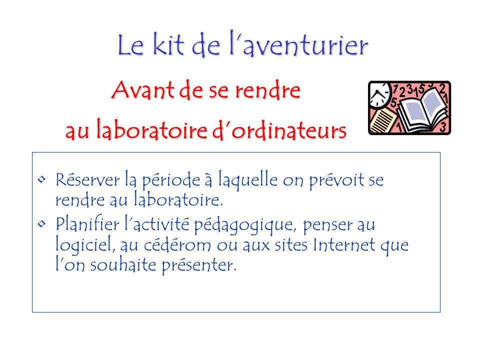 Le kit de laventurier Réserver la période à laquelle on prévoit se rendre au laboratoire. Planifier lactivité pédagogique, penser au logiciel, au cédé