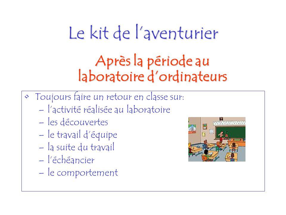 Le kit de laventurier Toujours faire un retour en classe sur: –lactivité réalisée au laboratoire –les découvertes –le travail déquipe –la suite du tra