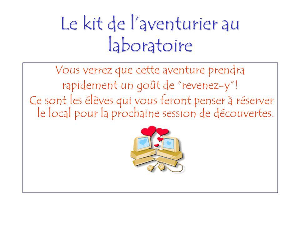 Le kit de laventurier au laboratoire Vous verrez que cette aventure prendra rapidement un goût de revenez-y! Ce sont les élèves qui vous feront penser