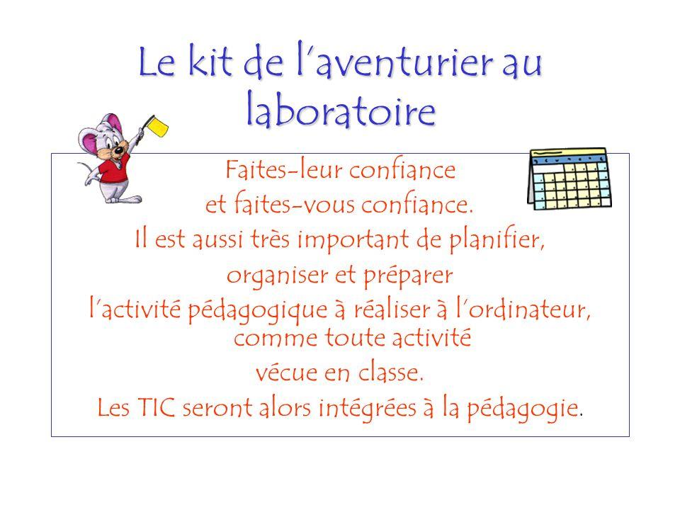 Le kit de laventurier au laboratoire Faites-leur confiance et faites-vous confiance. Il est aussi très important de planifier, organiser et préparer l