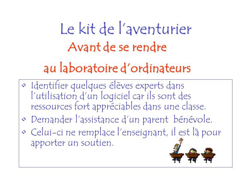 Le kit de laventurier Identifier quelques élèves experts dans lutilisation dun logiciel car ils sont des ressources fort appréciables dans une classe.