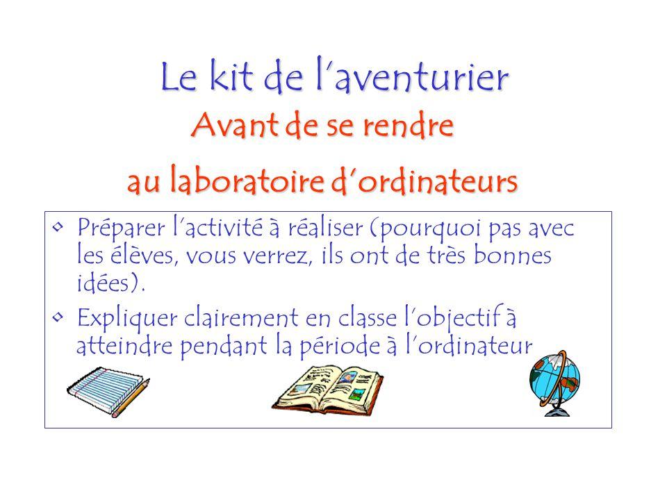 Le kit de laventurier Préparer lactivité à réaliser (pourquoi pas avec les élèves, vous verrez, ils ont de très bonnes idées). Expliquer clairement en