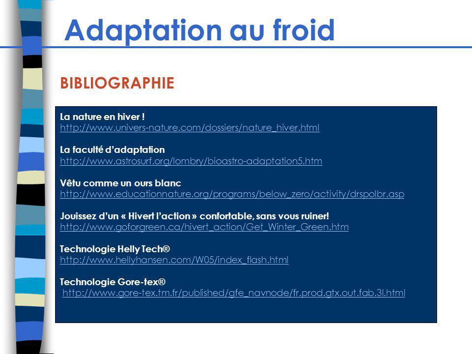 Adaptation au froid BIBLIOGRAPHIE La nature en hiver ! http://www.univers-nature.com/dossiers/nature_hiver.html La facult é d adaptation http://www.as