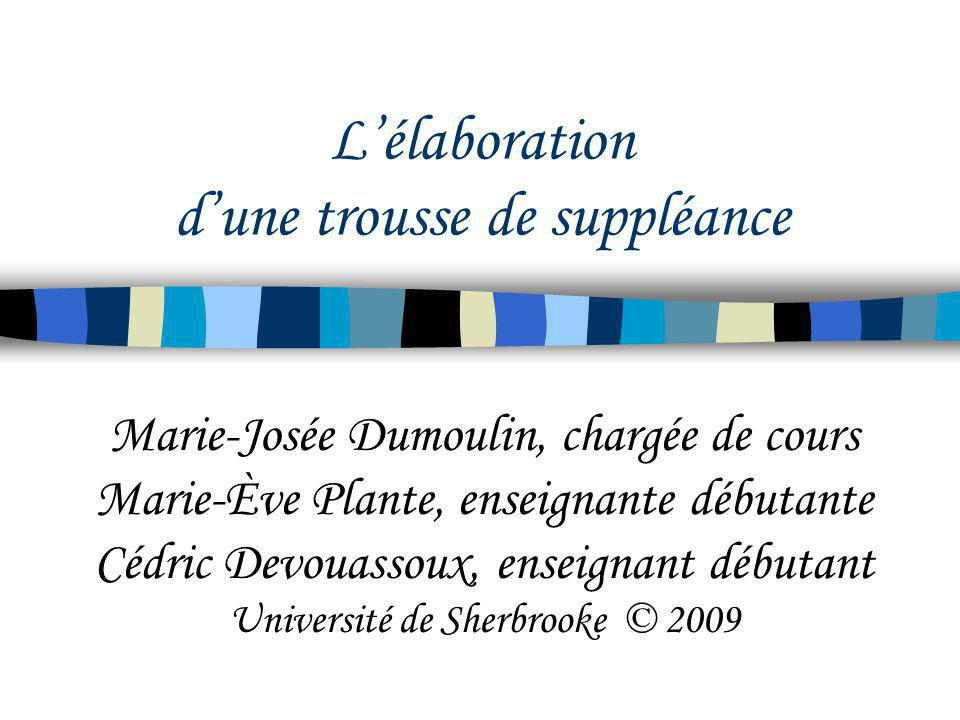 Lélaboration dune trousse de suppléance Marie-Josée Dumoulin, chargée de cours Marie-Ève Plante, enseignante débutante Cédric Devouassoux, enseignant