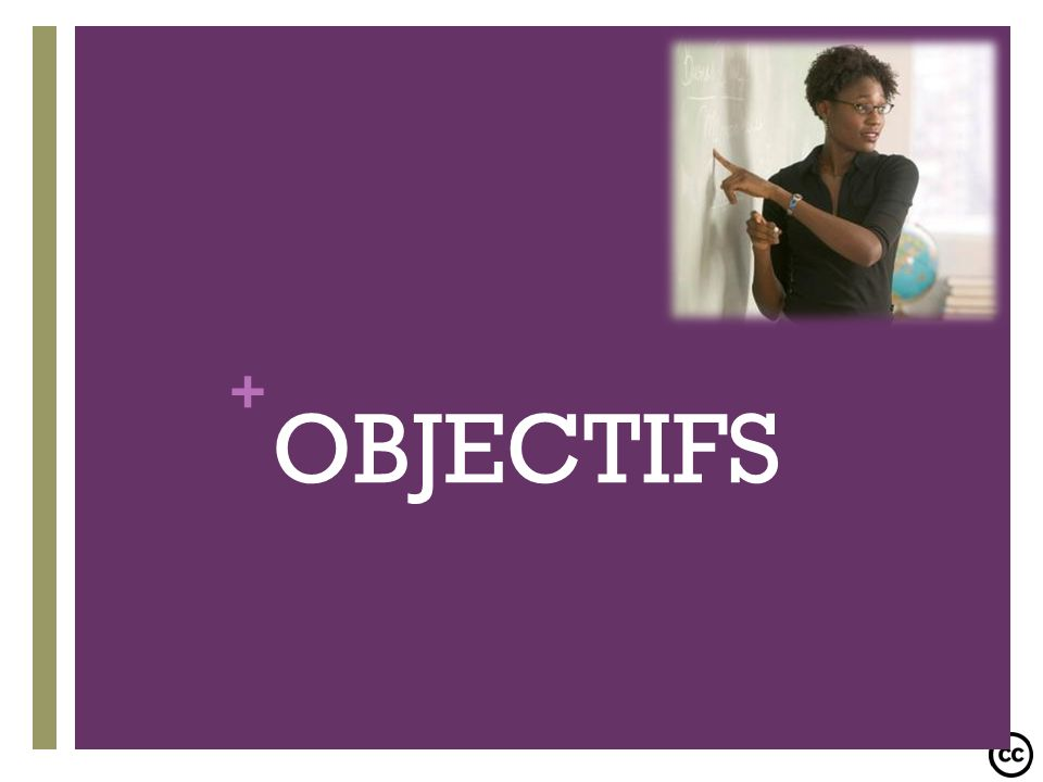 + OBJECTIFS