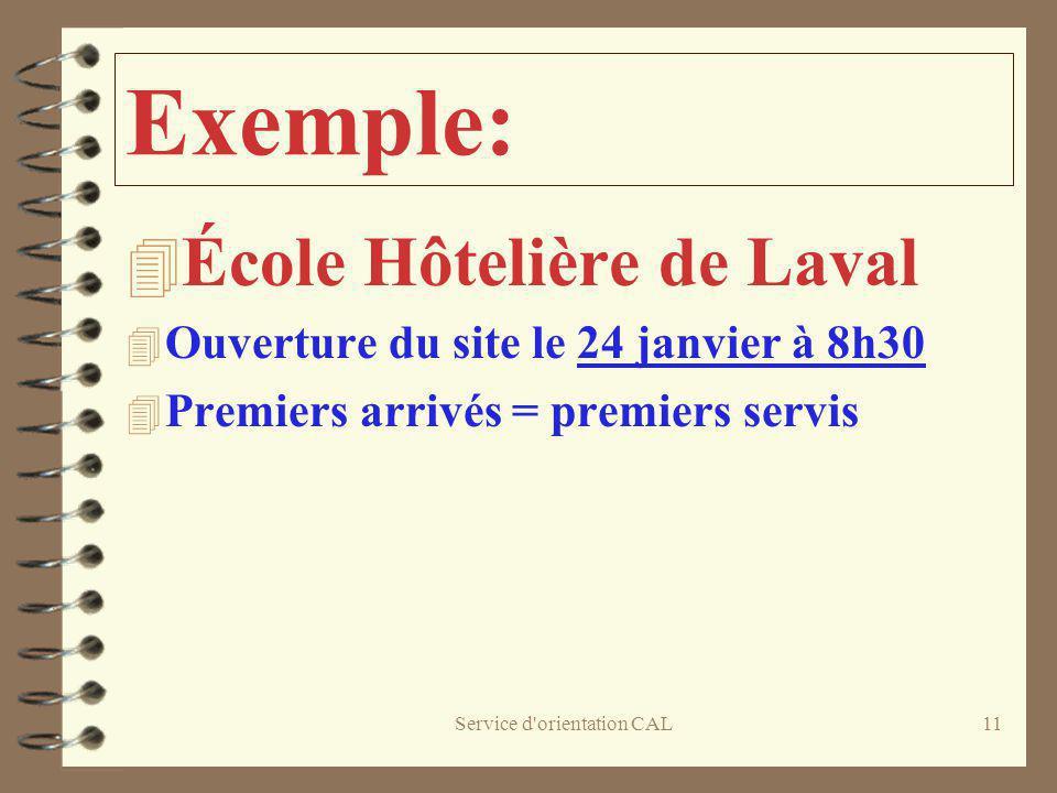 Service d'orientation CAL11 Exemple: 4 École Hôtelière de Laval 4 Ouverture du site le 24 janvier à 8h30 4 Premiers arrivés = premiers servis