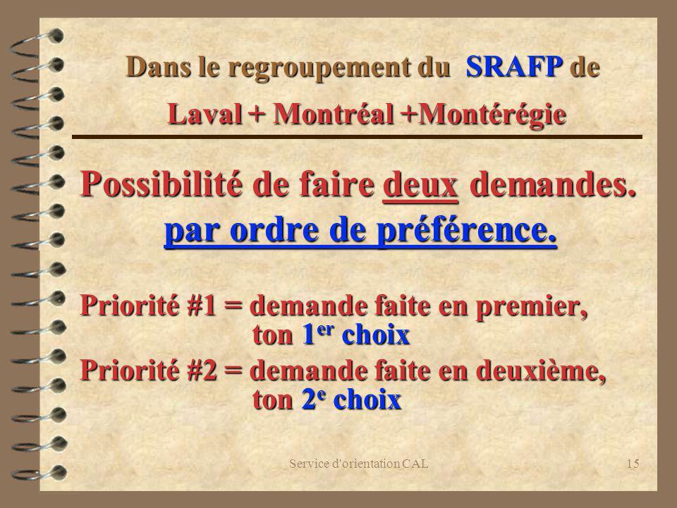 Service d'orientation CAL15 Dans le regroupement du SRAFP de Laval + Montréal +Montérégie Possibilité de faire deux demandes. par ordre de préférence.