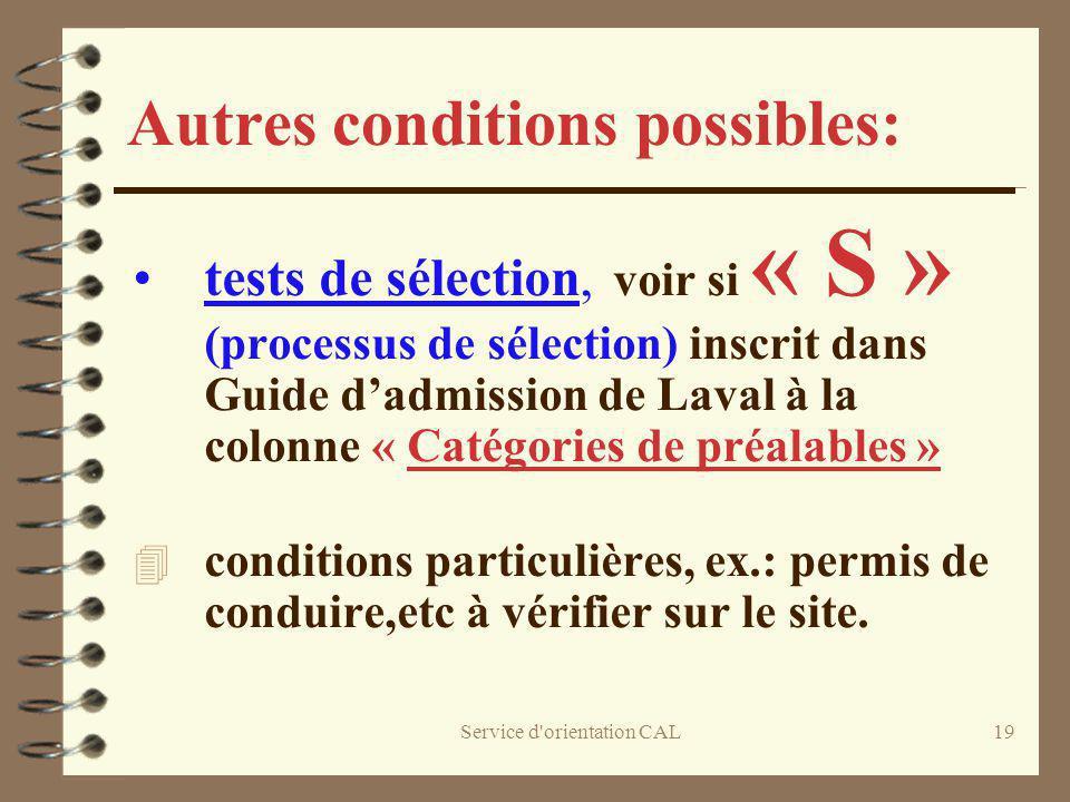 Service d'orientation CAL19 Autres conditions possibles: tests de sélection, voir si « S » (processus de sélection) inscrit dans Guide dadmission de L