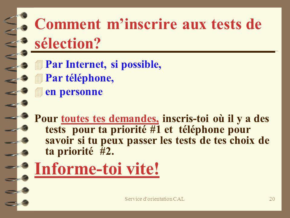 Service d'orientation CAL20 Comment minscrire aux tests de sélection? 4 Par Internet, si possible, 4 Par téléphone, 4 en personne Pour toutes tes dema