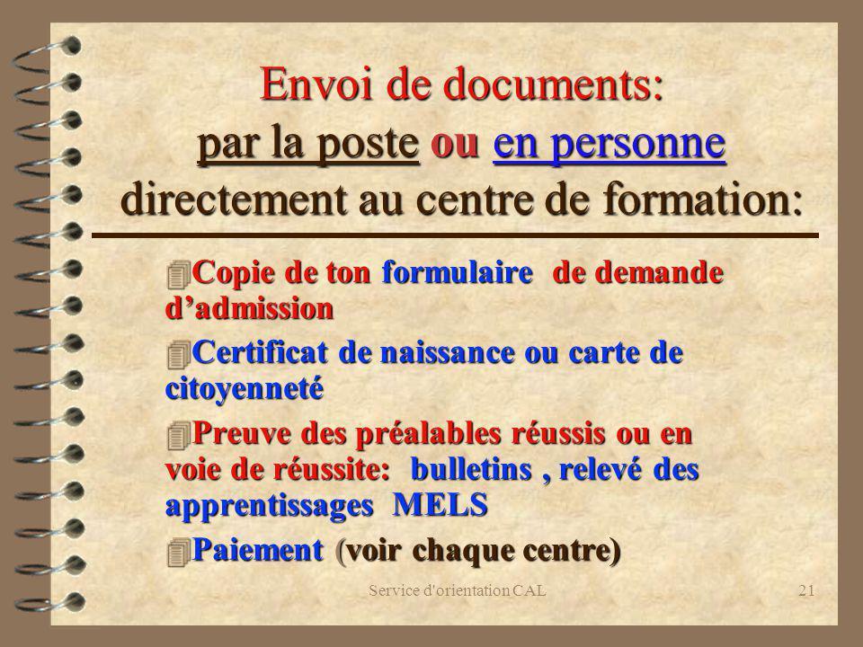 Service d'orientation CAL21 Envoi de documents: par la poste ou en personne directement au centre de formation: 4 Copie de ton formulaire de demande d