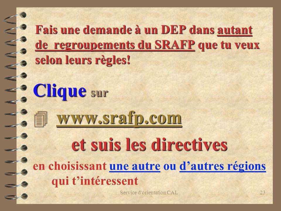 Service d'orientation CAL23 Fais une demande à un DEP dans autant de regroupements du SRAFP que tu veux selon leurs règles! Clique sur 4 www.srafp.com