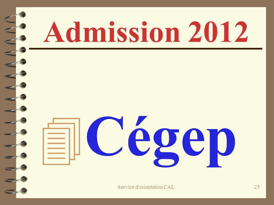 Service d'orientation CAL25 Admission 2012 4 Cégep