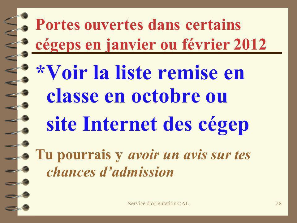 Service d'orientation CAL28 Portes ouvertes dans certains cégeps en janvier ou février 2012 *Voir la liste remise en classe en octobre ou site Interne
