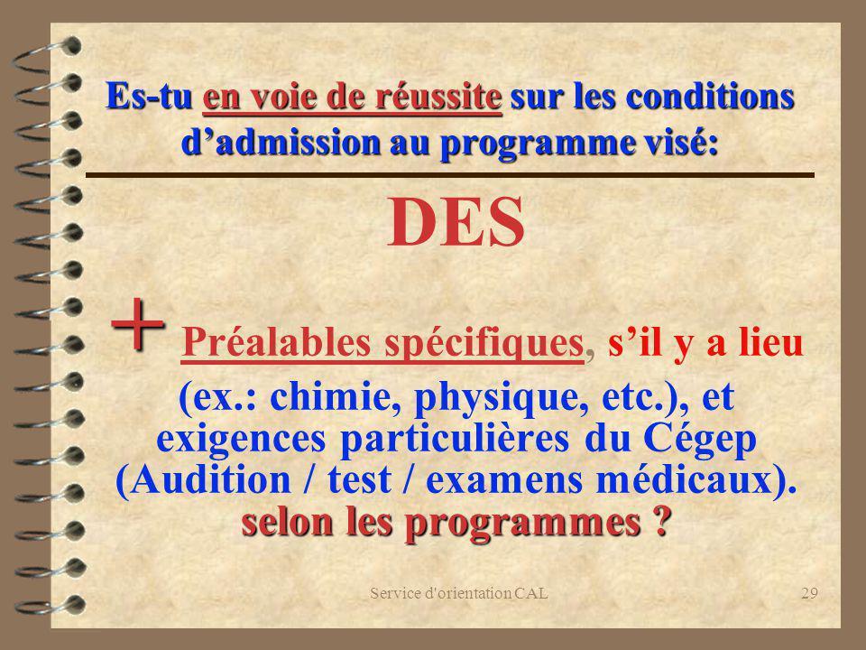 Service d'orientation CAL29 Es-tu en voie de réussite sur les conditions dadmission au programme visé: DES + selon les programmes ? + Préalables spéci