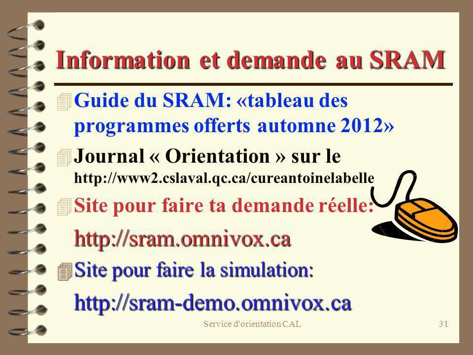 Service d'orientation CAL31 Information et demande au SRAM 4 Guide du SRAM: «tableau des programmes offerts automne 2012» 4 Journal « Orientation » su